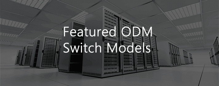 Featured ODM Switch Models