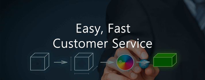 Easy,Fast Customer Service
